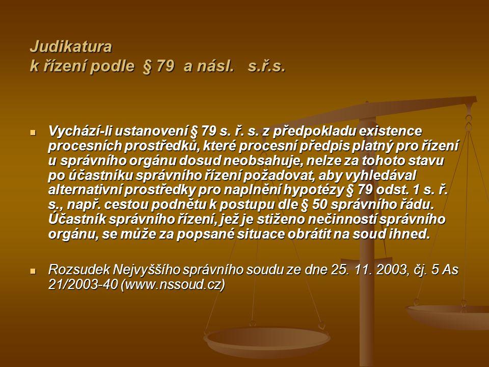 Judikatura k řízení podle § 79 a násl. s.ř.s. Vychází-li ustanovení § 79 s. ř. s. z předpokladu existence procesních prostředků, které procesní předpi