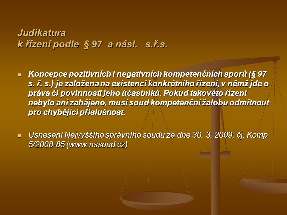 Judikatura k řízení podle § 97 a násl. s.ř.s. Koncepce pozitivních i negativních kompetenčních sporů (§ 97 s. ř. s.) je založena na existenci konkrétn
