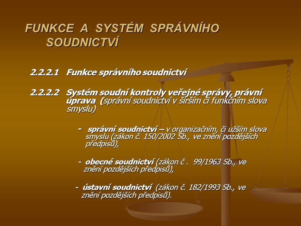 FUNKCE A SYSTÉM SPRÁVNÍHO SOUDNICTVÍ FUNKCE A SYSTÉM SPRÁVNÍHO SOUDNICTVÍ 2.2.2.1 Funkce správního soudnictví 2.2.2.2 Systém soudní kontroly veřejné s