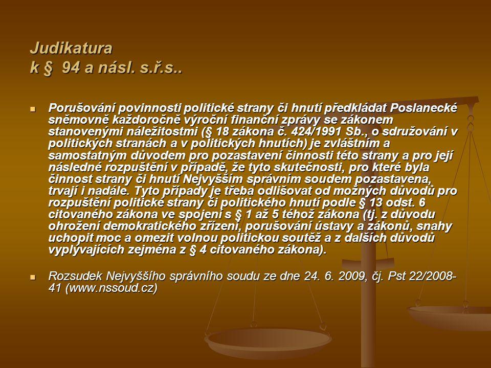 Judikatura k § 94 a násl. s.ř.s.. Porušování povinnosti politické strany či hnutí předkládat Poslanecké sněmovně každoročně výroční finanční zprávy se