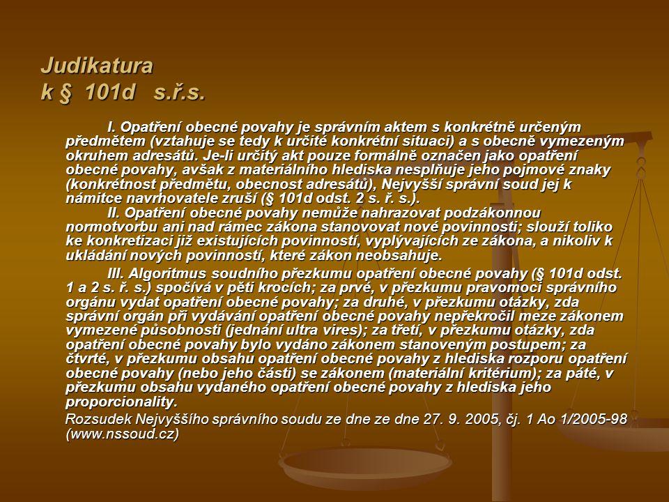 Judikatura k § 101d s.ř.s. I. Opatření obecné povahy je správním aktem s konkrétně určeným předmětem (vztahuje se tedy k určité konkrétní situaci) a s