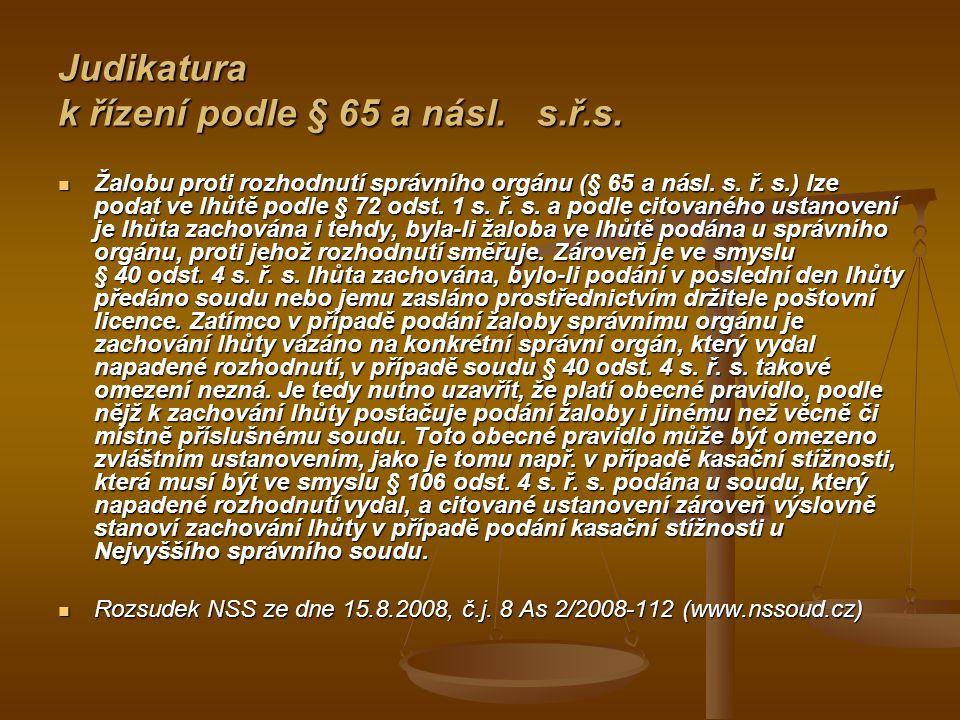Judikatura k řízení podle § 65 a násl. s.ř.s. Žalobu proti rozhodnutí správního orgánu (§ 65 a násl. s. ř. s.) lze podat ve lhůtě podle § 72 odst. 1 s