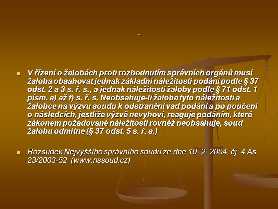 . V řízení o žalobách proti rozhodnutím správních orgánů musí žaloba obsahovat jednak základní náležitosti podání podle § 37 odst. 2 a 3 s. ř. s., a j
