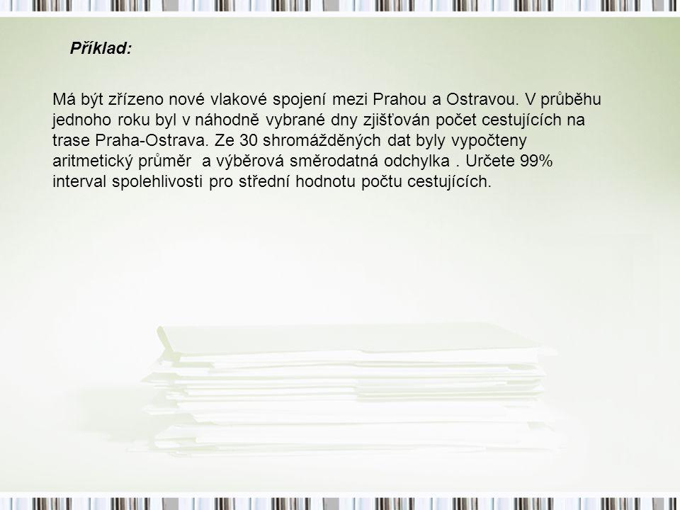 Příklad: Má být zřízeno nové vlakové spojení mezi Prahou a Ostravou. V průběhu jednoho roku byl v náhodně vybrané dny zjišťován počet cestujících na t
