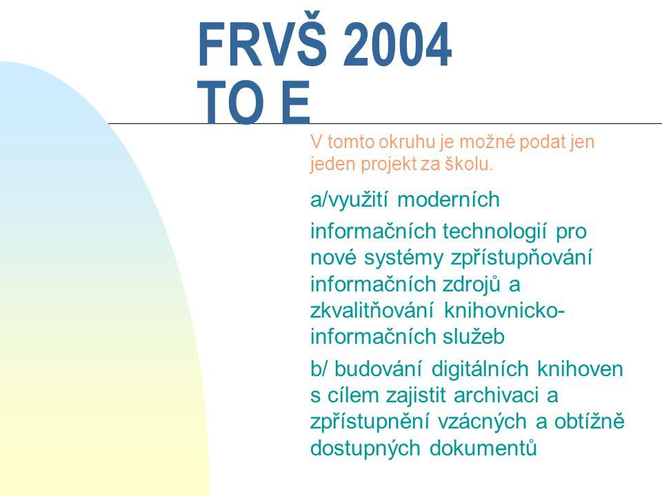 FRVŠ 2004 TO E V tomto okruhu je možné podat jen jeden projekt za školu.