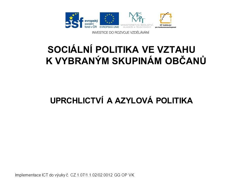SOCIÁLNÍ POLITIKA VE VZTAHU K VYBRANÝM SKUPINÁM OBČANŮ UPRCHLICTVÍ A AZYLOVÁ POLITIKA Implementace ICT do výuky č.