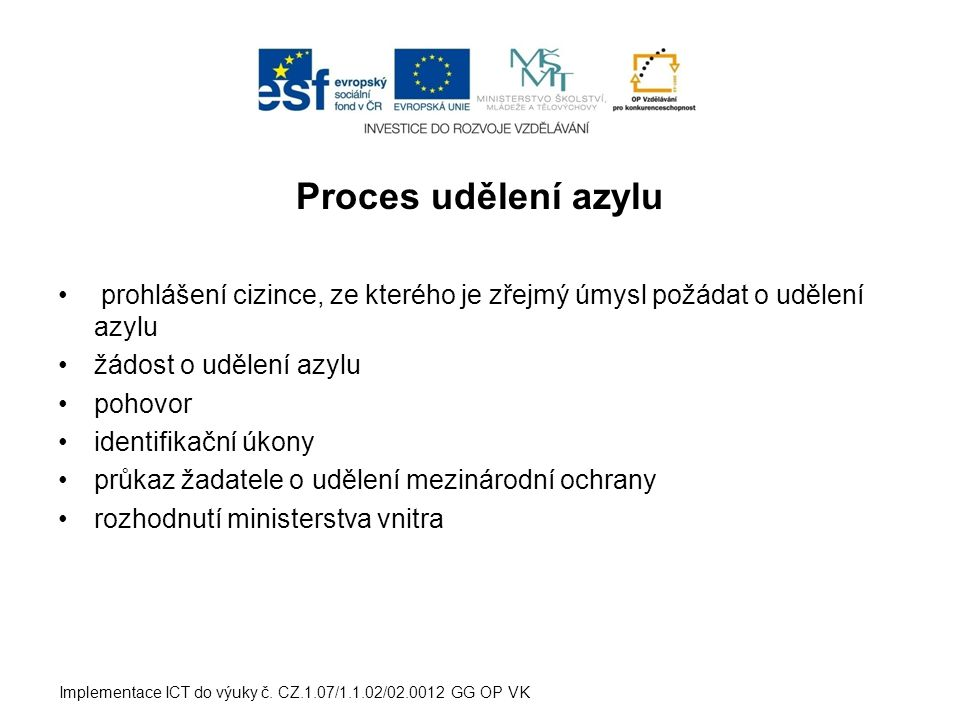 Proces udělení azylu prohlášení cizince, ze kterého je zřejmý úmysl požádat o udělení azylu žádost o udělení azylu pohovor identifikační úkony průkaz žadatele o udělení mezinárodní ochrany rozhodnutí ministerstva vnitra Implementace ICT do výuky č.