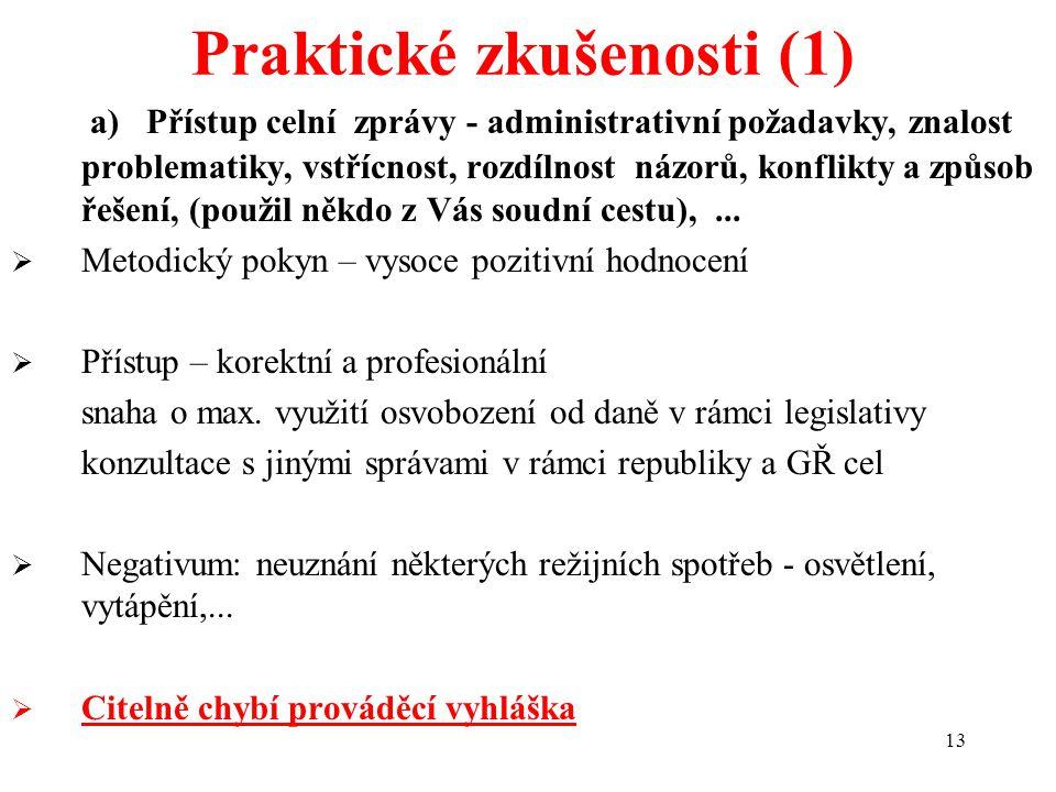 13 a) Přístup celní zprávy - administrativní požadavky, znalost problematiky, vstřícnost, rozdílnost názorů, konflikty a způsob řešení, (použil někdo z Vás soudní cestu),...
