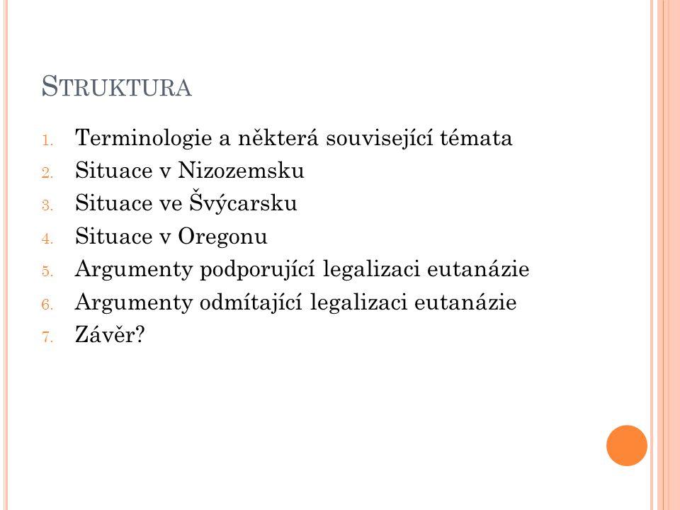 S TRUKTURA 1. Terminologie a některá související témata 2. Situace v Nizozemsku 3. Situace ve Švýcarsku 4. Situace v Oregonu 5. Argumenty podporující