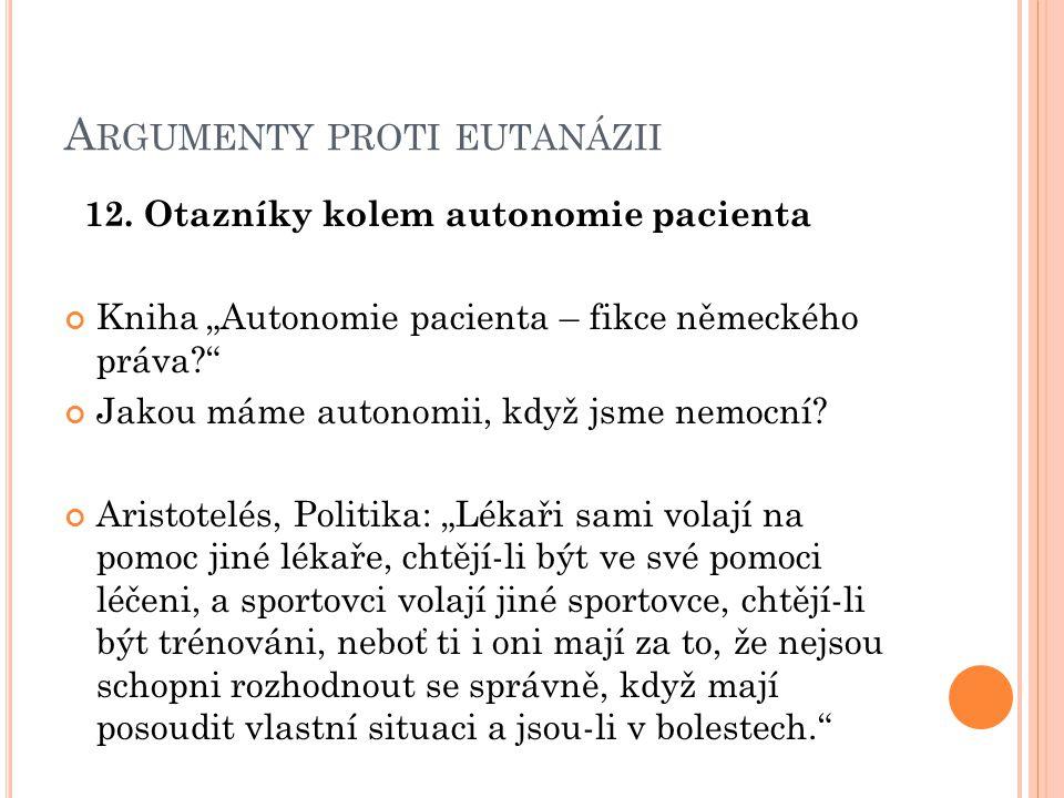 """A RGUMENTY PROTI EUTANÁZII 12. Otazníky kolem autonomie pacienta Kniha """"Autonomie pacienta – fikce německého práva?"""" Jakou máme autonomii, když jsme n"""