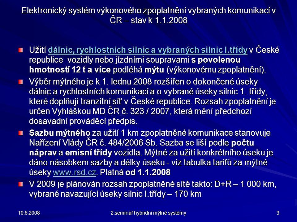 Elektronický systém výkonového zpoplatnění vybraných komunikací v ČR – stav k 1.1.2008 Užití dálnic, rychlostních silnic a vybraných silnic I.třídy v České republice vozidly nebo jízdními soupravami s povolenou hmotností 12 t a více podléhá mýtu (výkonovému zpoplatnění).