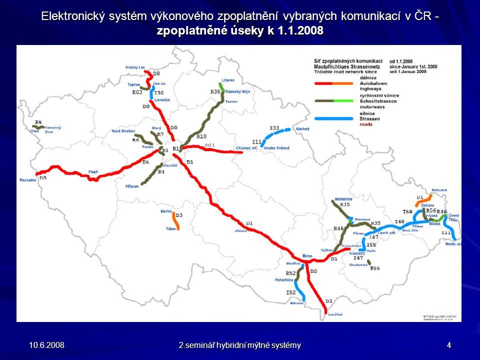 Elektronický systém výkonového zpoplatnění vybraných komunikací v ČR - zpoplatněné úseky k 1.1.2008 10.6.2008 2.seminář hybridní mýtné systémy 4