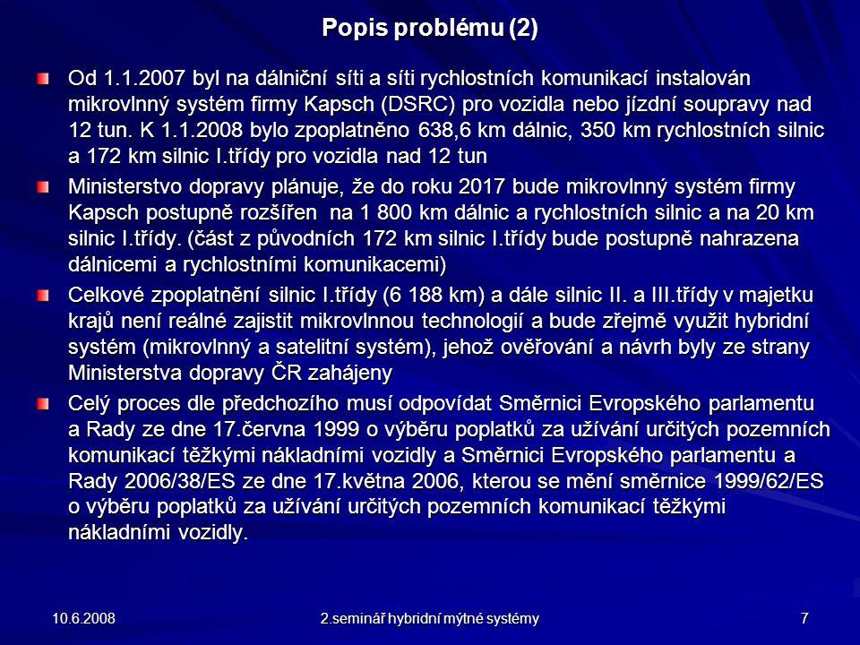 Popis problému (2) Od 1.1.2007 byl na dálniční síti a síti rychlostních komunikací instalován mikrovlnný systém firmy Kapsch (DSRC) pro vozidla nebo jízdní soupravy nad 12 tun.