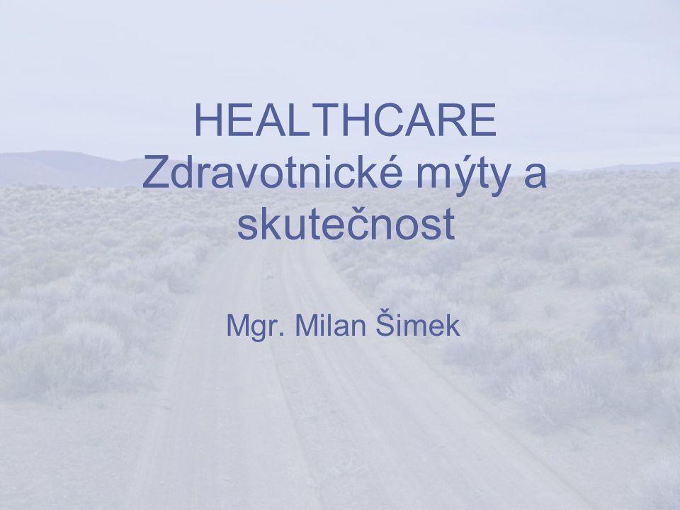HEALTHCARE Zdravotnické mýty a skutečnost Mgr. Milan Šimek