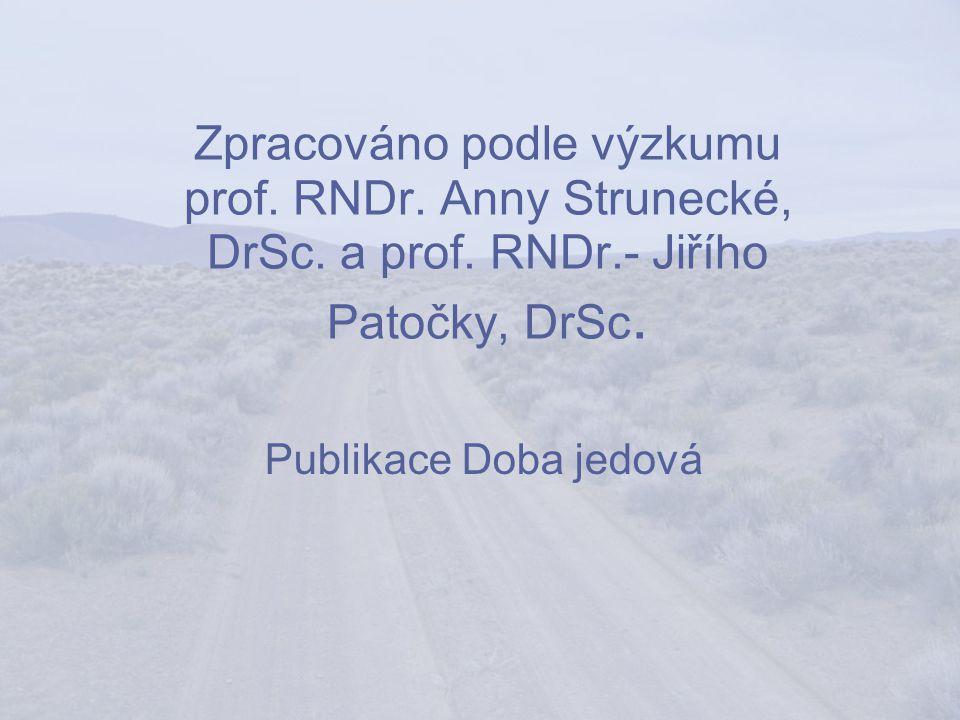 Zpracováno podle výzkumu prof. RNDr. Anny Strunecké, DrSc.