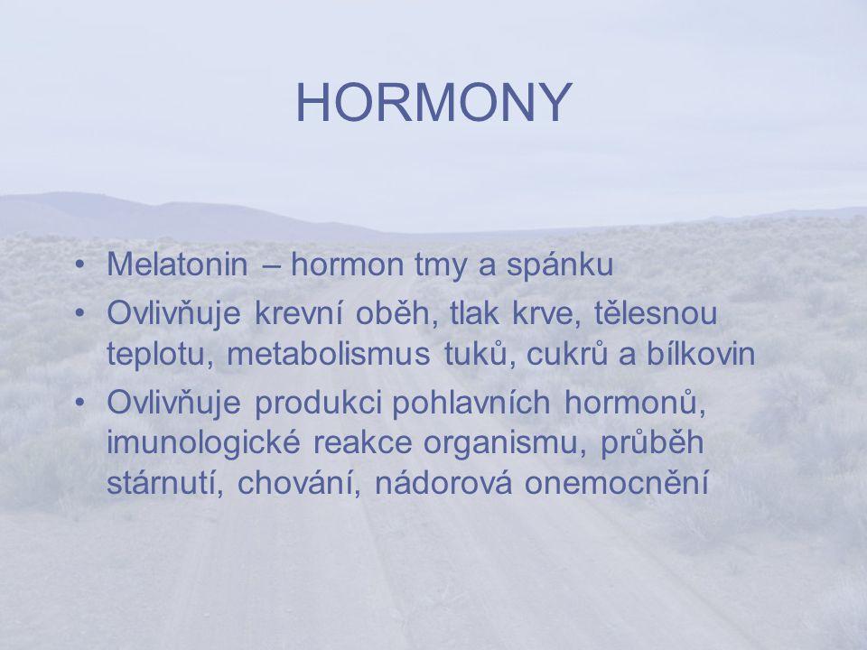 HORMONY Melatonin – hormon tmy a spánku Ovlivňuje krevní oběh, tlak krve, tělesnou teplotu, metabolismus tuků, cukrů a bílkovin Ovlivňuje produkci pohlavních hormonů, imunologické reakce organismu, průběh stárnutí, chování, nádorová onemocnění