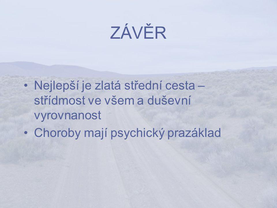ZÁVĚR Nejlepší je zlatá střední cesta – střídmost ve všem a duševní vyrovnanost Choroby mají psychický prazáklad