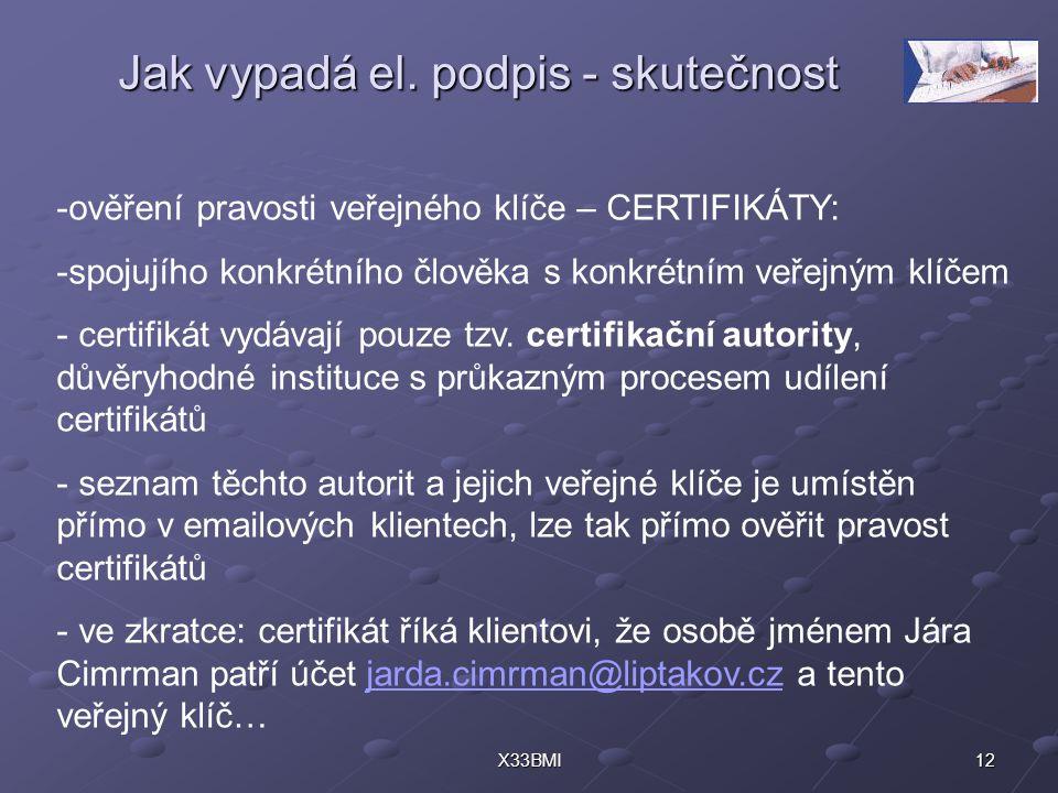 12X33BMI Jak vypadá el. podpis - skutečnost -ověření pravosti veřejného klíče – CERTIFIKÁTY: -spojujího konkrétního člověka s konkrétním veřejným klíč