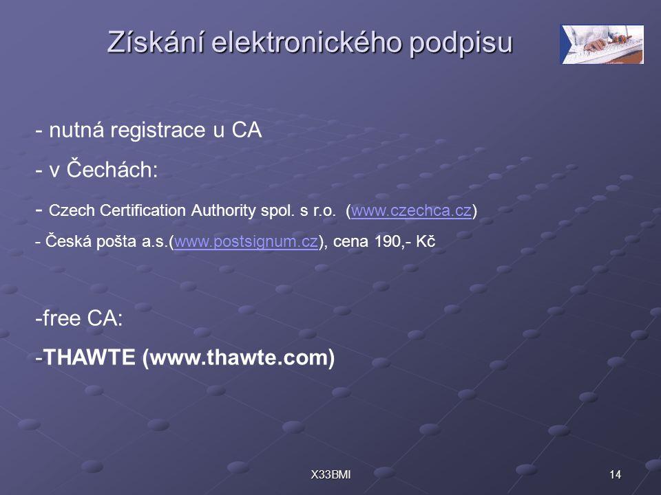 14X33BMI Získání elektronického podpisu - nutná registrace u CA - v Čechách: - Czech Certification Authority spol. s r.o. (www.czechca.cz)www.czechca.