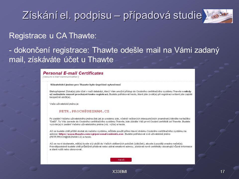 17X33BMI Získání el. podpisu – případová studie Registrace u CA Thawte: - dokončení registrace: Thawte odešle mail na Vámi zadaný mail, získáváte účet