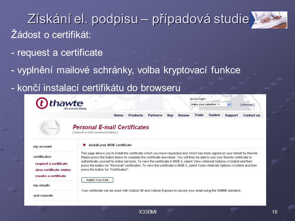 18X33BMI Získání el. podpisu – případová studie Žádost o certifikát: - request a certificate - vyplnění mailové schránky, volba kryptovací funkce - ko