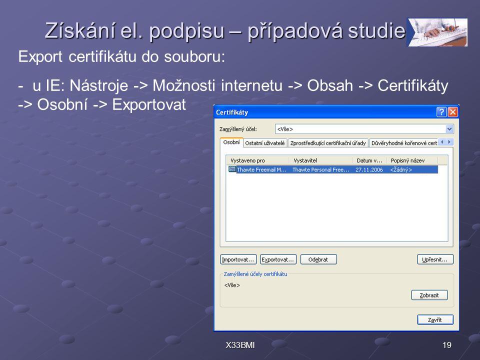 19X33BMI Získání el. podpisu – případová studie Export certifikátu do souboru: - u IE: Nástroje -> Možnosti internetu -> Obsah -> Certifikáty -> Osobn