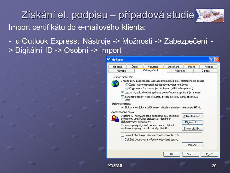 20X33BMI Získání el. podpisu – případová studie Import certifikátu do e-mailového klienta: - u Outlook Express: Nástroje -> Možnosti -> Zabezpečení -