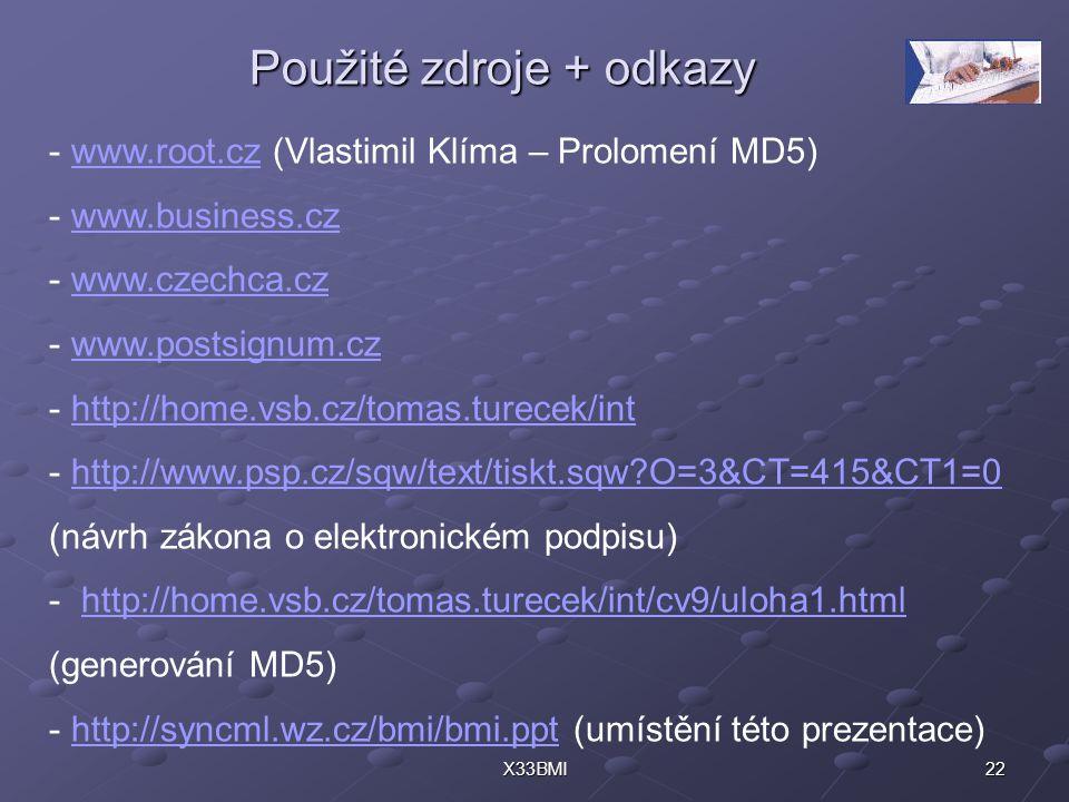 22X33BMI Použité zdroje + odkazy - www.root.cz (Vlastimil Klíma – Prolomení MD5)www.root.cz - www.business.czwww.business.cz - www.czechca.czwww.czech