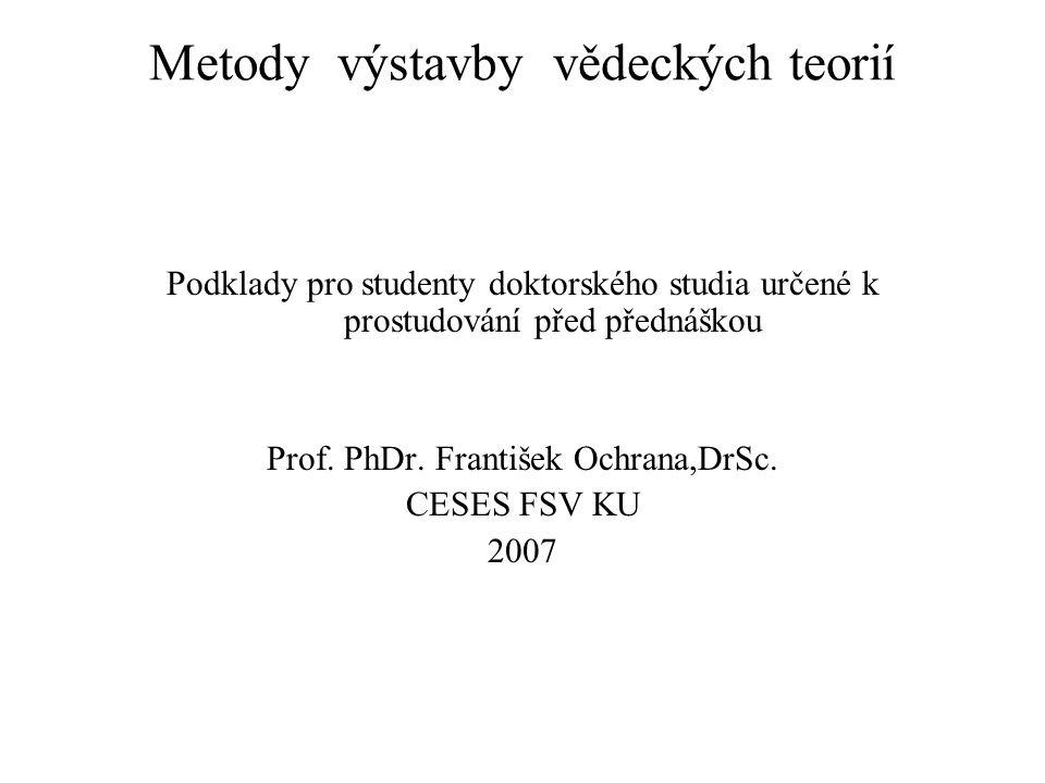 Metody výstavby vědeckých teorií Podklady pro studenty doktorského studia určené k prostudování před přednáškou Prof.