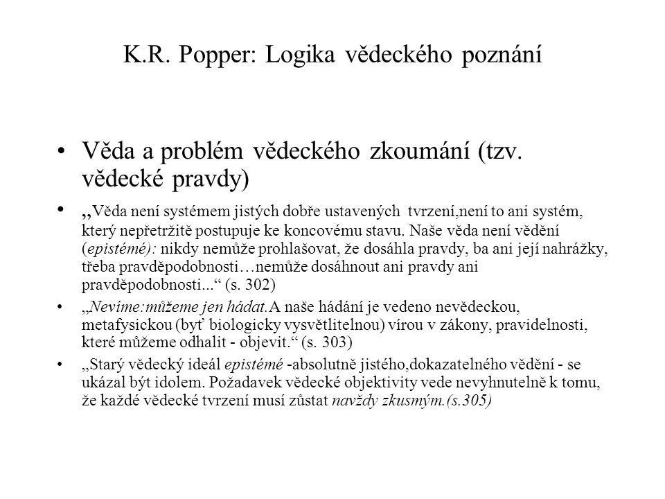K.R. Popper: Logika vědeckého poznání Věda a problém vědeckého zkoumání (tzv.
