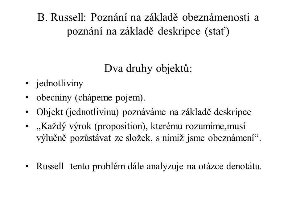B. Russell: Poznání na základě obeznámenosti a poznání na základě deskripce (stať) Dva druhy objektů: jednotliviny obecniny (chápeme pojem). Objekt (j