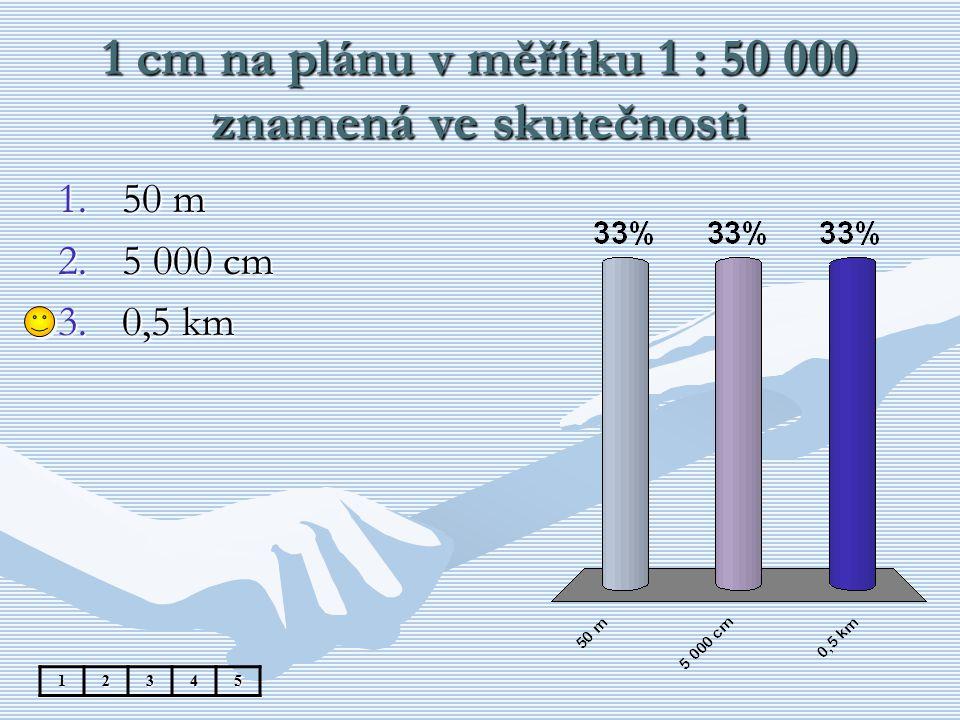 1 cm na plánu v měřítku 1 : 50 000 znamená ve skutečnosti 12345 1.50 m 2.5 000 cm 3.0,5 km