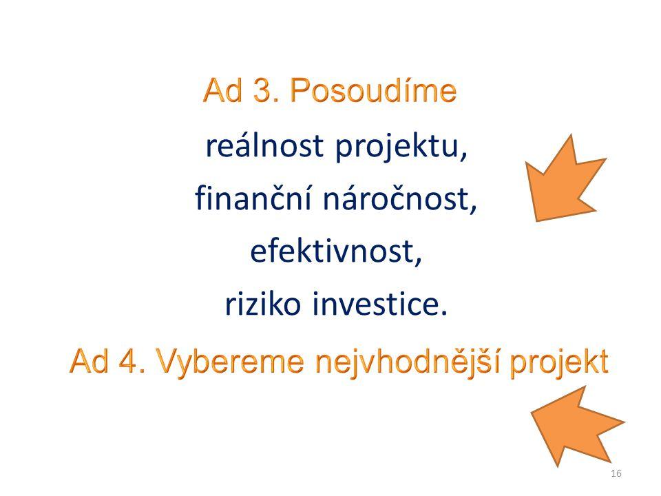 reálnost projektu, finanční náročnost, efektivnost, riziko investice. 16