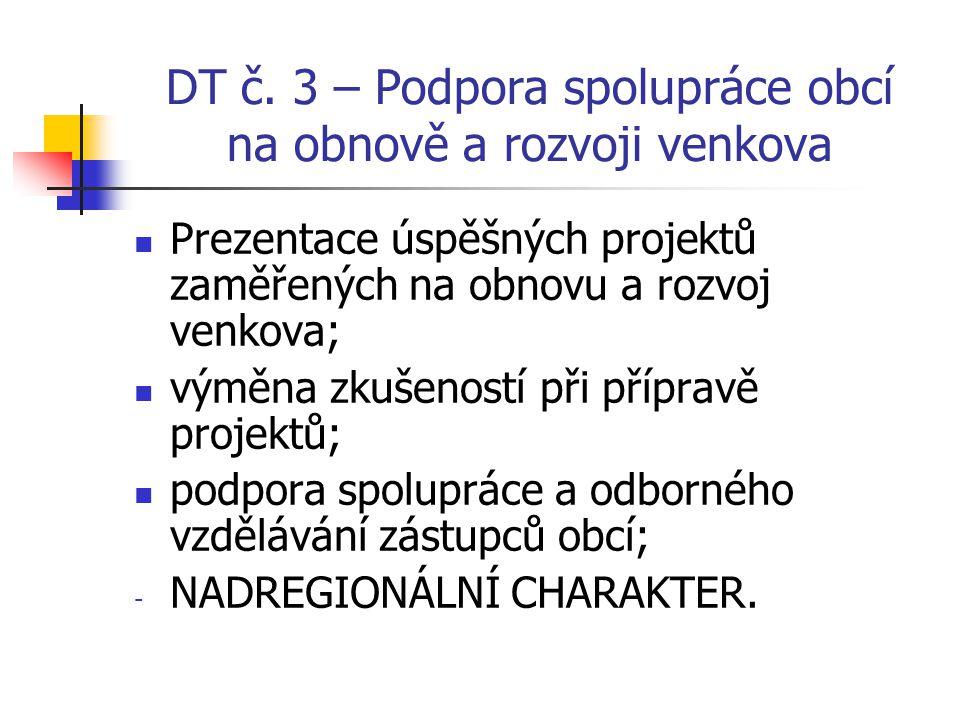 DT č. 3 – Podpora spolupráce obcí na obnově a rozvoji venkova Prezentace úspěšných projektů zaměřených na obnovu a rozvoj venkova; výměna zkušeností p