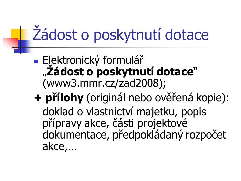 """Žádost o poskytnutí dotace Elektronický formulář """"Žádost o poskytnutí dotace"""" (www3.mmr.cz/zad2008); + přílohy (originál nebo ověřená kopie): doklad o"""