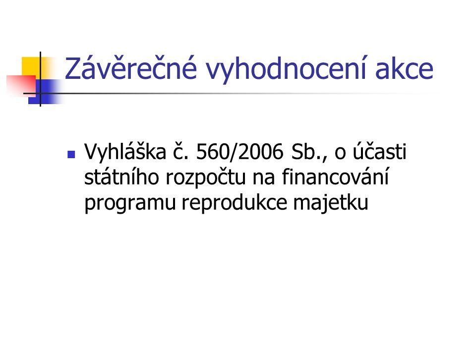 Závěrečné vyhodnocení akce Vyhláška č. 560/2006 Sb., o účasti státního rozpočtu na financování programu reprodukce majetku
