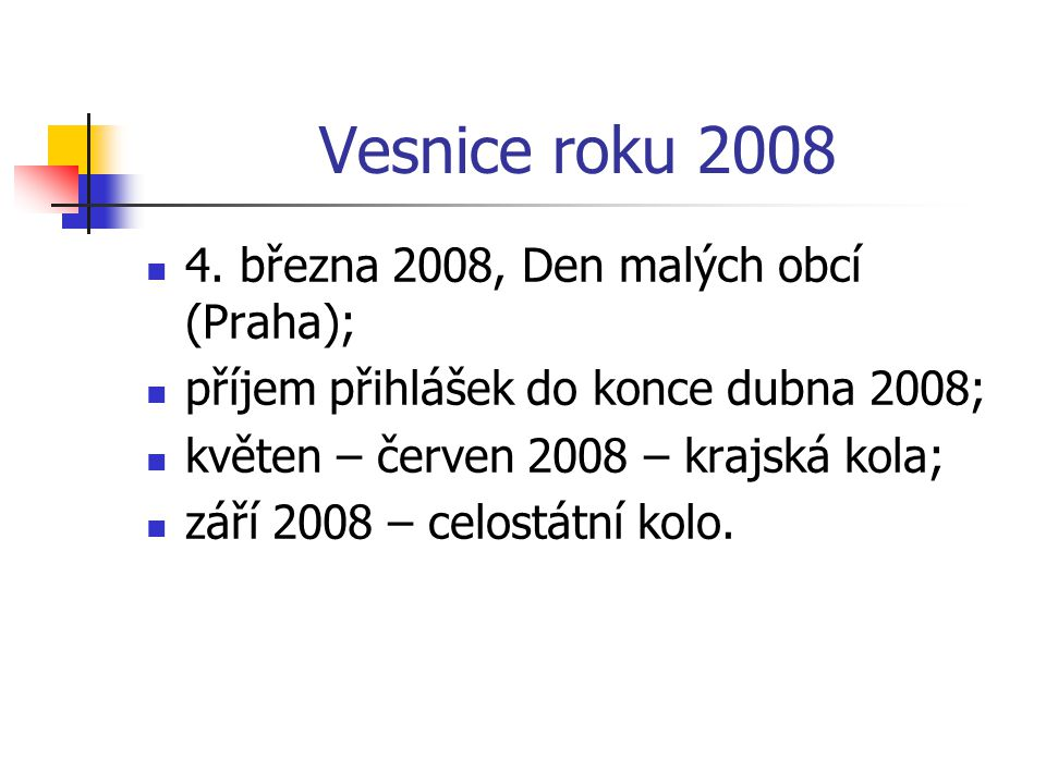 Vesnice roku 2008 4. března 2008, Den malých obcí (Praha); příjem přihlášek do konce dubna 2008; květen – červen 2008 – krajská kola; září 2008 – celo