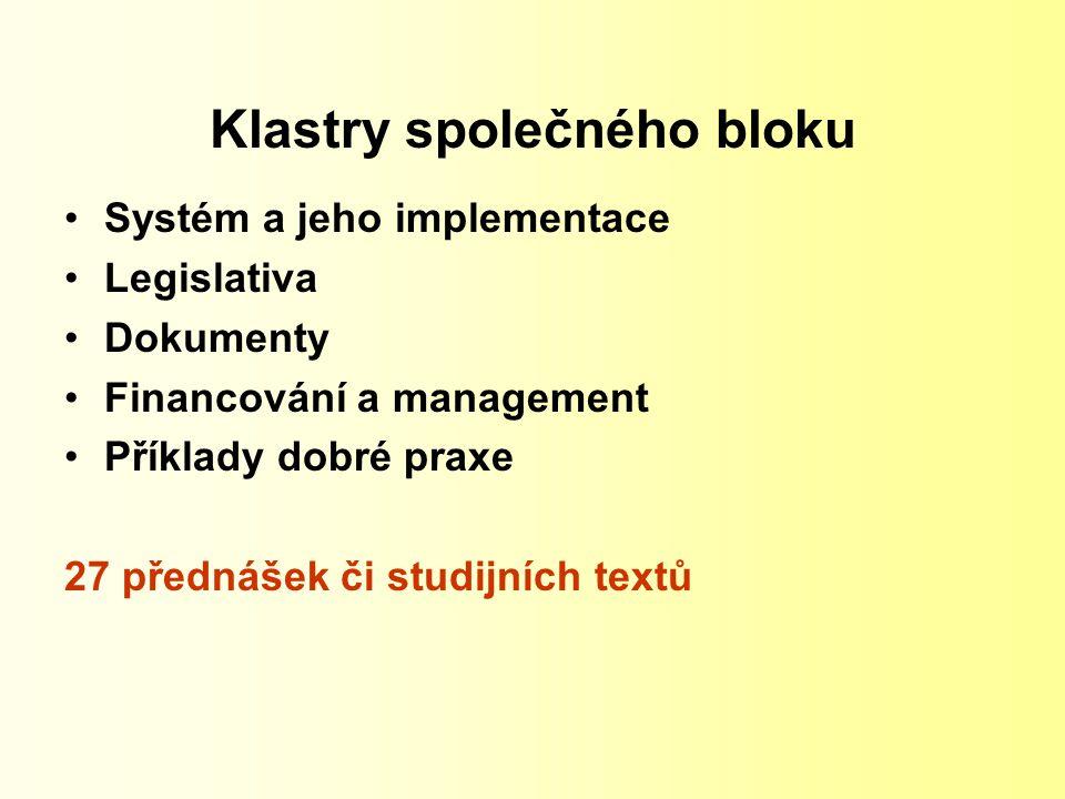 Klastry společného bloku Systém a jeho implementace Legislativa Dokumenty Financování a management Příklady dobré praxe 27 přednášek či studijních textů