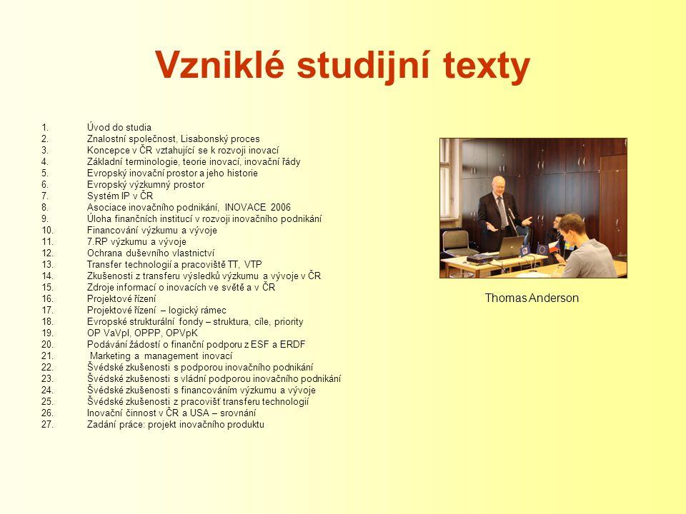 Vzniklé studijní texty 1.Úvod do studia 2.Znalostní společnost, Lisabonský proces 3.Koncepce v ČR vztahující se k rozvoji inovací 4.Základní terminolo