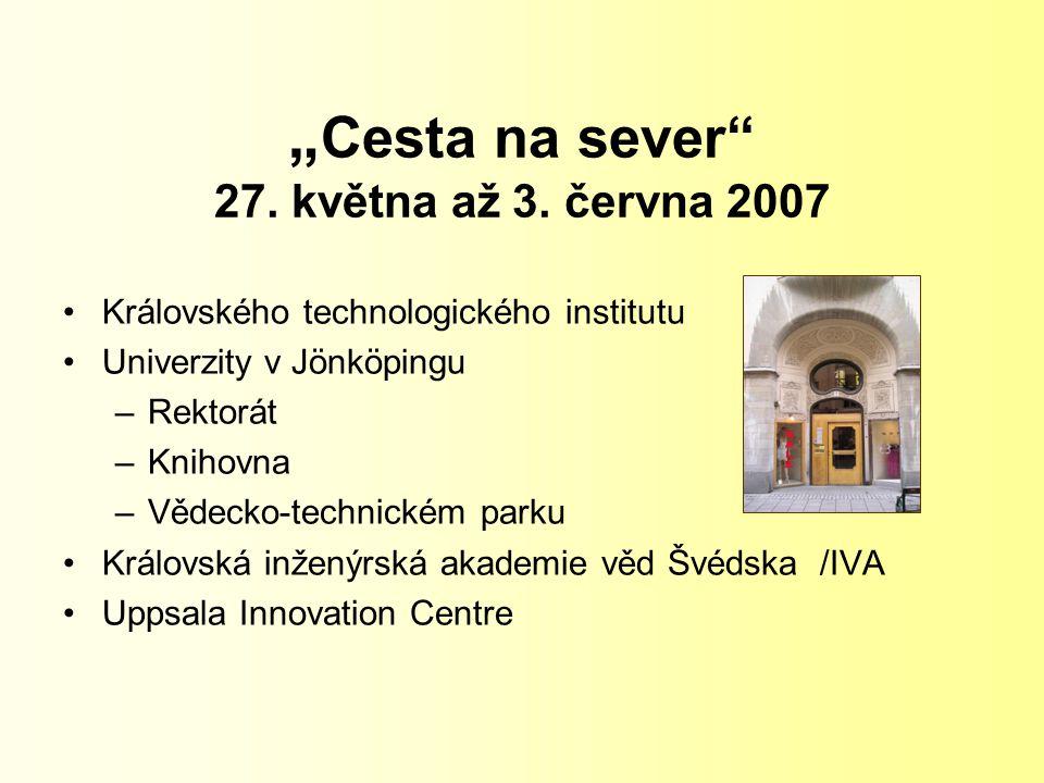 """"""" Cesta na sever"""" 27. května až 3. června 2007 Královského technologického institutu Univerzity v Jönköpingu –Rektorát –Knihovna –Vědecko-technickém p"""