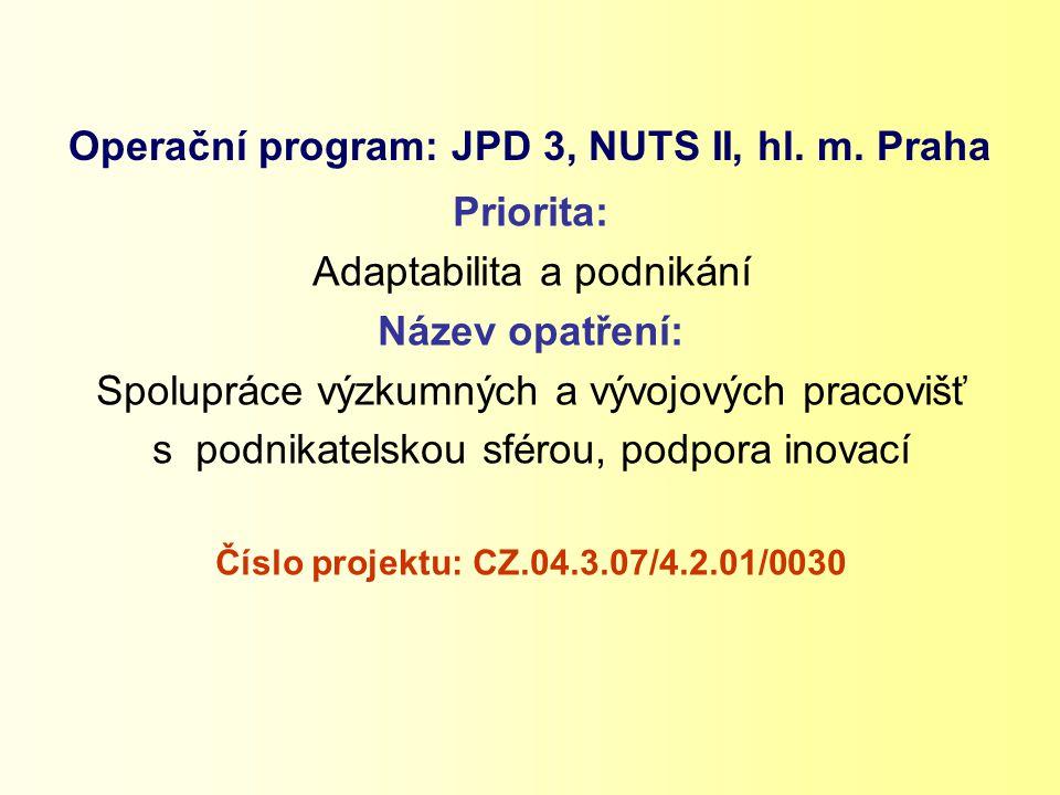 Operační program: JPD 3, NUTS II, hl. m. Praha Priorita: Adaptabilita a podnikání Název opatření: Spolupráce výzkumných a vývojových pracovišť s podni