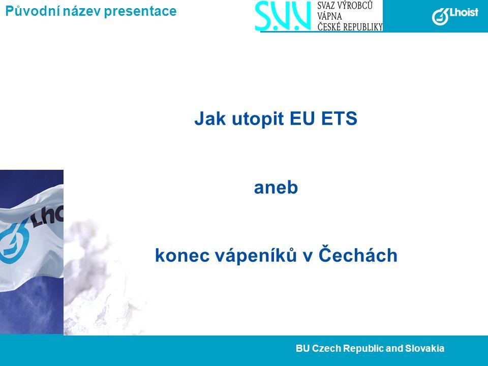 24 BU Czech Republic and Slovakia Původní název presentace Jak utopit EU ETS aneb konec vápeníků v Čechách