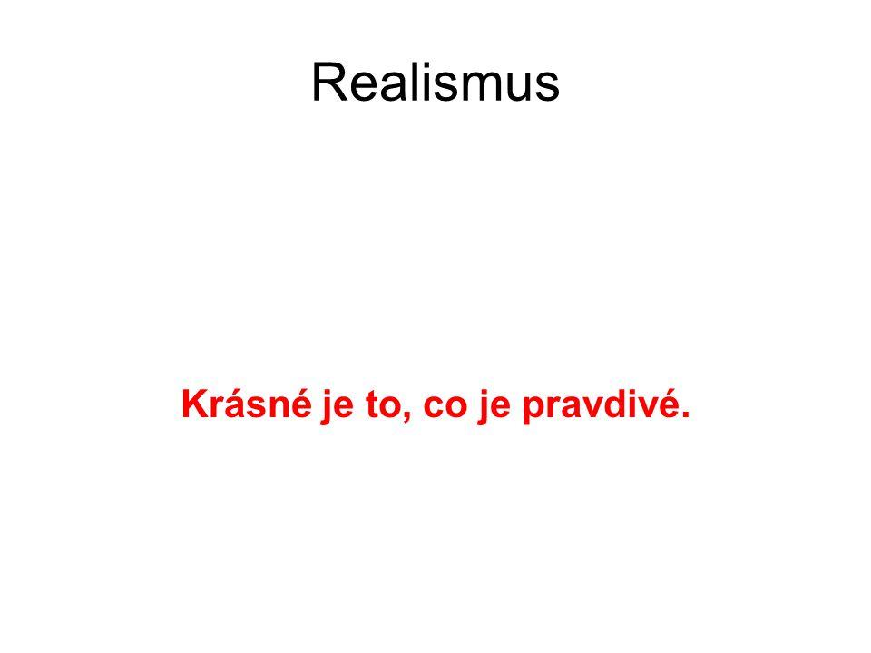 Realismus Krásné je to, co je pravdivé.