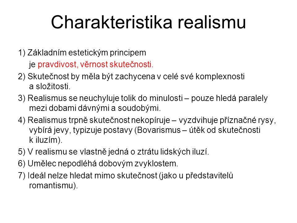 Charakteristika realismu 1) Základním estetickým principem je pravdivost, věrnost skutečnosti.