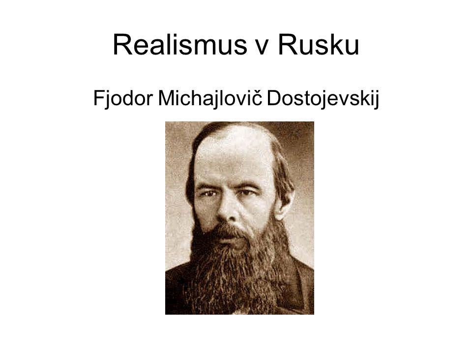 Realismus v Rusku Fjodor Michajlovič Dostojevskij