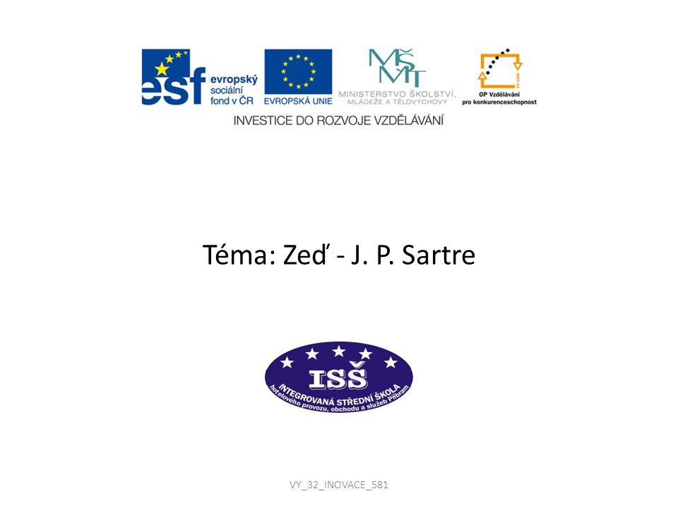 VY_32_INOVACE_581 Téma: Zeď - J. P. Sartre