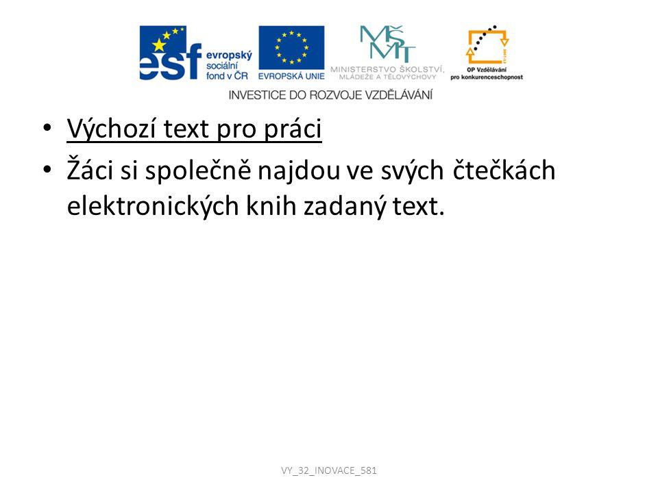 Výchozí text pro práci Žáci si společně najdou ve svých čtečkách elektronických knih zadaný text. VY_32_INOVACE_581
