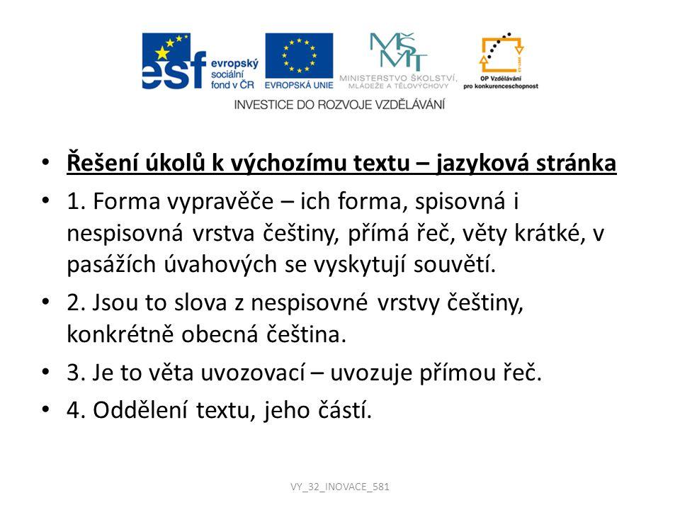Řešení úkolů k výchozímu textu – jazyková stránka 1. Forma vypravěče – ich forma, spisovná i nespisovná vrstva češtiny, přímá řeč, věty krátké, v pasá
