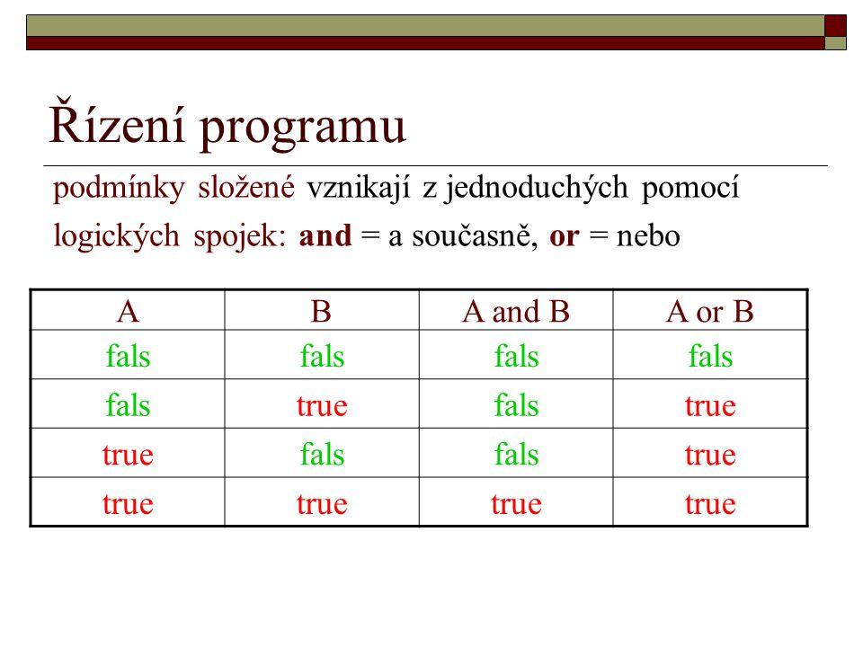 Řízení programu podmínky složené vznikají z jednoduchých pomocí logických spojek: and = a současně, or = nebo ABA and BA or B fals truefalstrue fals true