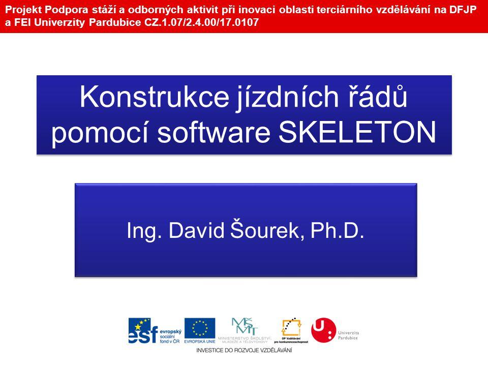 Projekt Podpora stáží a odborných aktivit při inovaci oblasti terciárního vzdělávání na DFJP a FEI Univerzity Pardubice CZ.1.07/2.4.00/17.0107 Konstrukce jízdních řádů pomocí software SKELETON Ing.